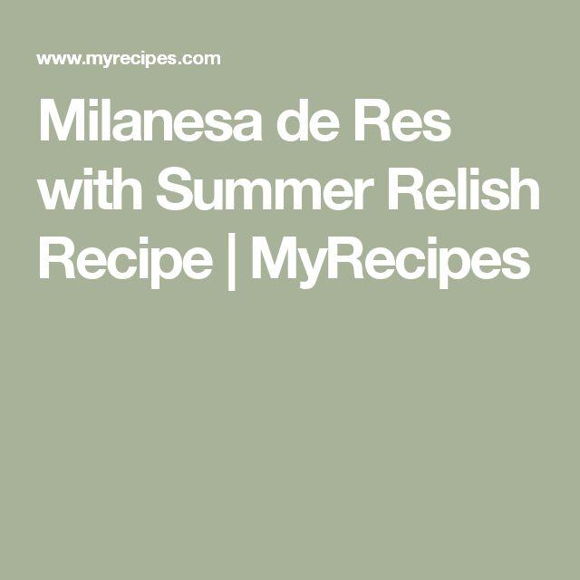 Milanesa de Res with Summer Relish Recipe | MyRecipes