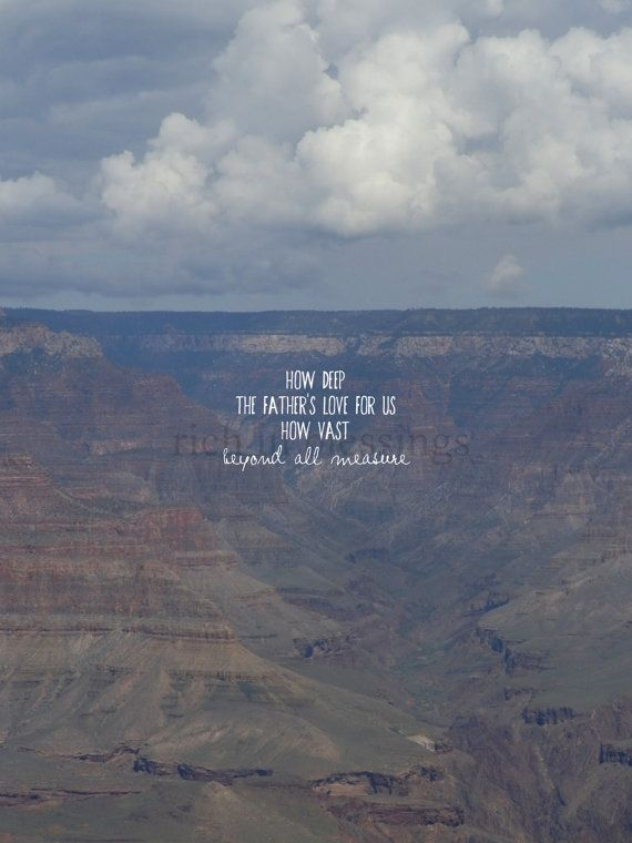 """Sie sind / du bist Heute sehr geliebt. U r very much loved today. """"How deep the Father's love for us""""--really no words can describe.  // grand canyon //"""