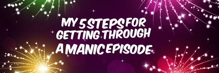 Steps for Manic Bipolar Episodes | The Mighty