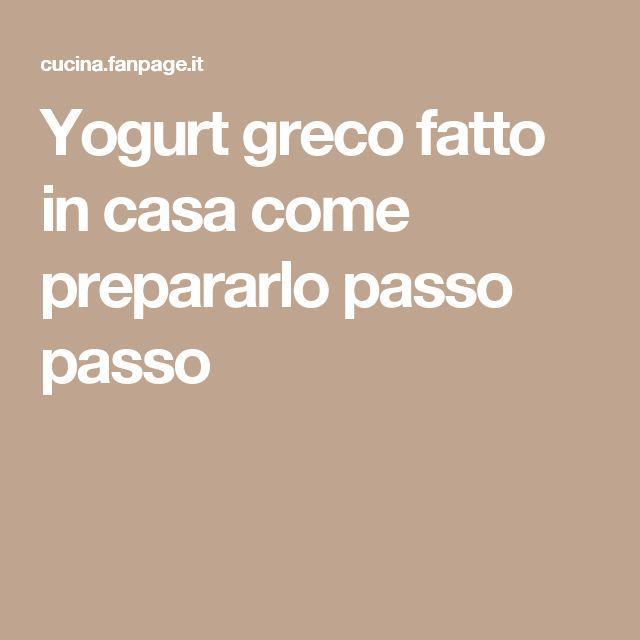 Yogurt greco fatto in casa come prepararlo passo passo