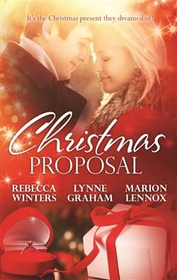 Mills & Boon™: Christmas Proposals by Lynne Graham, Marion Lennox, Rebecca Winters