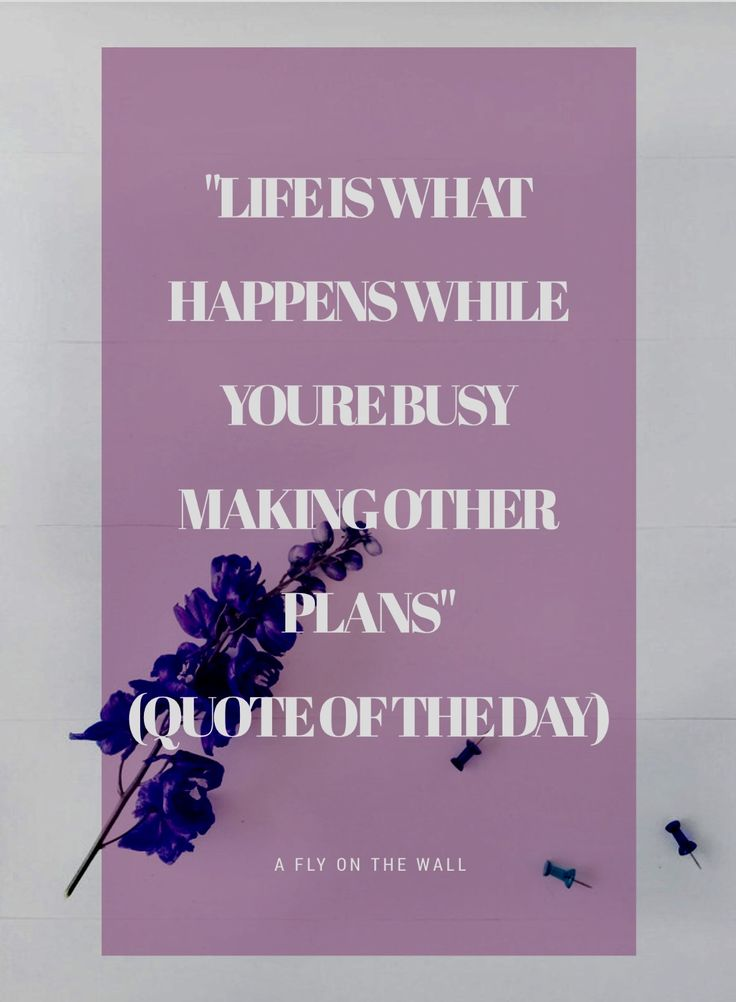 """""""Life is what happens while you're busy making other plans"""" -Allen Saunders (Quote of the day ) How this quote brings me back down to earth."""