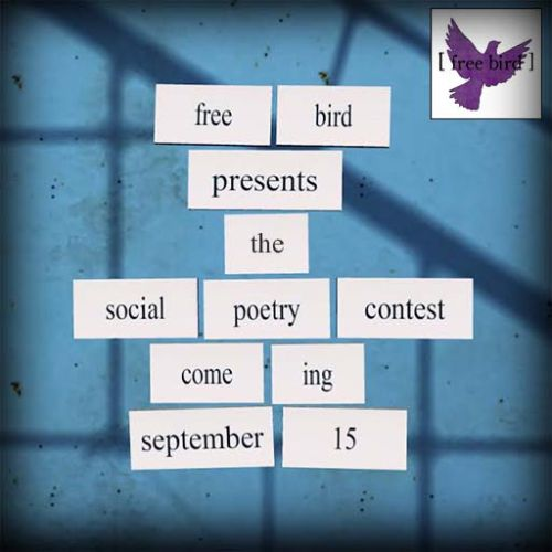 [ free bird ] Social Poetry Contest Sign - Coming Sept 15