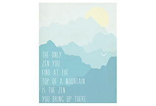 The only zen you find at the top of a mountain is the zen you bring up there.   So true.