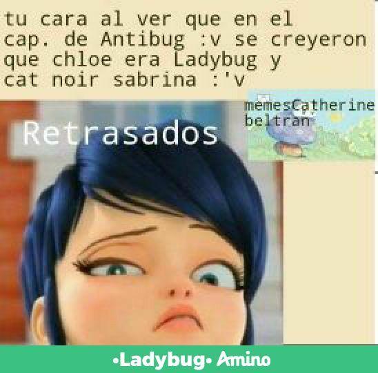 :'v y asta chat noir se creo q cloe era ladybug en el episodio de ladywifi retrasados
