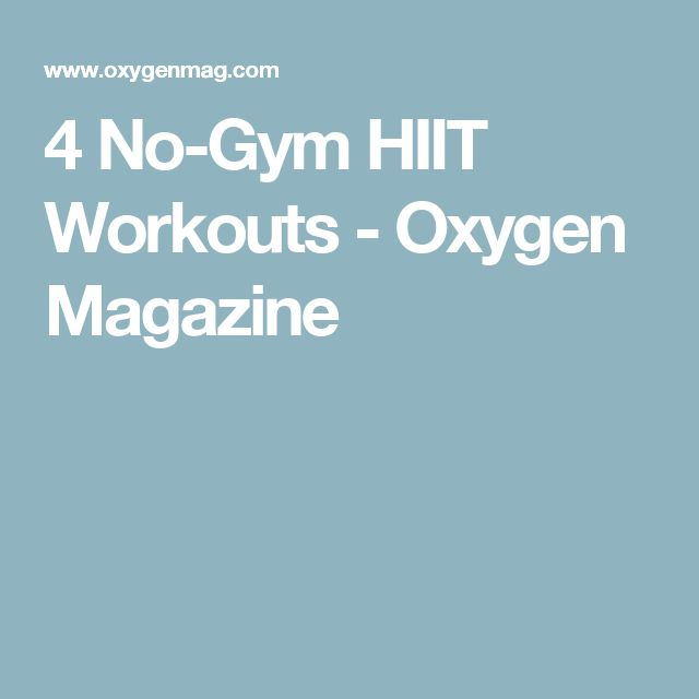 4 No-Gym HIIT Workouts - Oxygen Magazine