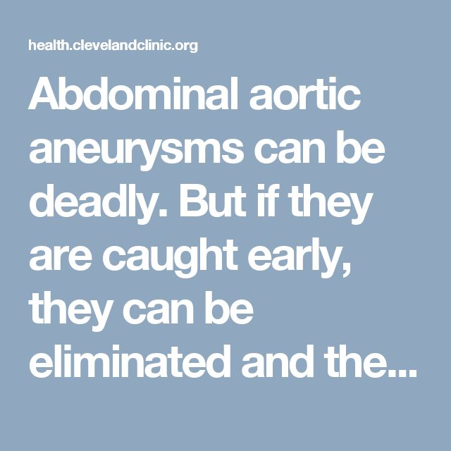 Abdominal aortic aneurysms can be deadly. But if they are caught early, they can be eliminated and the risk of death can be completely eliminated.