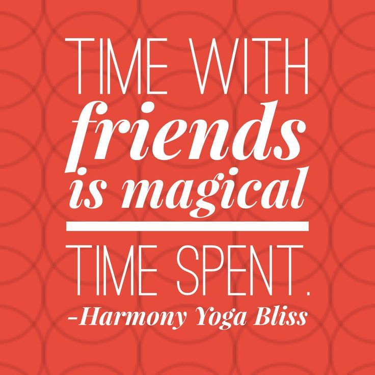 Spending time with friends can bring us the connection and calm that settles our worries and uplifts our spirit.