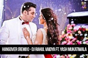 Hangover (Remix) - DJ Rahul Vaidya Ft. Yash Mukatiwala Latest Song, Hangover (Remix) - DJ Rahul Vaidya Ft. Yash Mukatiwala Dj Song, Free Hd Song Hangover