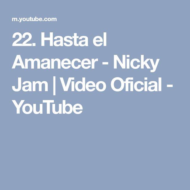 22. Hasta el Amanecer - Nicky Jam | Video Oficial - YouTube