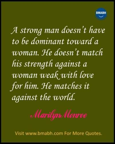 Inspirational Marilyn Monroe Quotes images from  www.bmabh.com- A strong man doesn't have to be dominant toward a woman