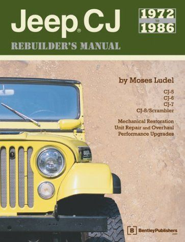 Jeep Cj Rebuilder's Manual, 1972-1986: Mechanical Restoration, Unit Repair and Overhaul Performance Upgrades for Jeep Cj-5, Cj-6, Cj-7, and Cj-8/Scrambler/Moses Ludel