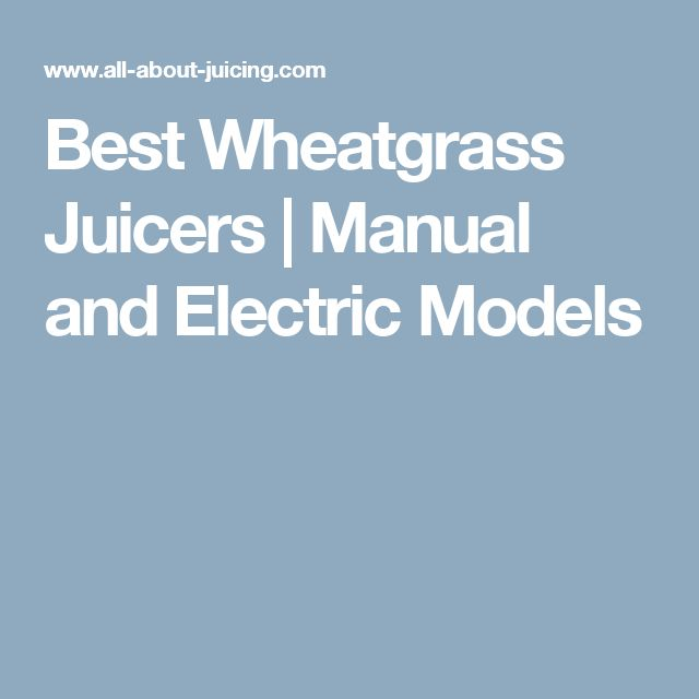 Best Wheatgrass Juicers | Manual and Electric Models