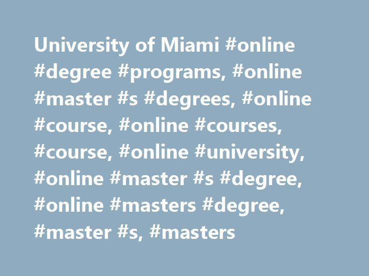 University of Miami #online #degree #programs, #online #master #s #degrees, #online #course, #online #courses, #course, #online #university, #online #master #s #degree, #online #masters #degree, #master #s, #masters http://maryland.nef2.com/university-of-miami-online-degree-programs-online-master-s-degrees-online-course-online-courses-course-online-university-online-master-s-degree-online-masters-degree-mast/  # MEET YOUR FACULTY Total program cost depends on the program and the number of…
