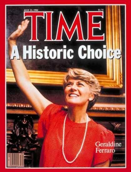 Time - A HISTORIC CHOICE - Geraldine Ferraro - July 23, 1984 - Presidential Elections - Politics