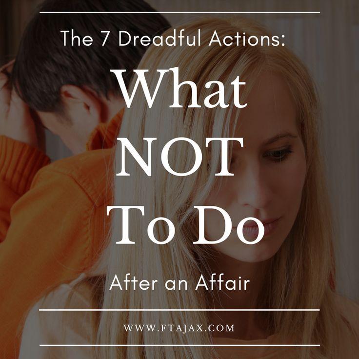 What NOT to do after an affair, help after an affair, affair recovery, relationship help after affair,