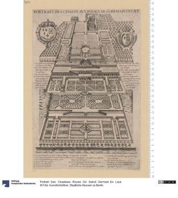 ortrait . Des . Chasteavx . Royavx . De . Sainct . Germain. En . Laye.     Druck      nach 1614      Material: Papier, Technik: Kupferstich     Höhe x Breite: 29,4 x 19,9 (Platte)