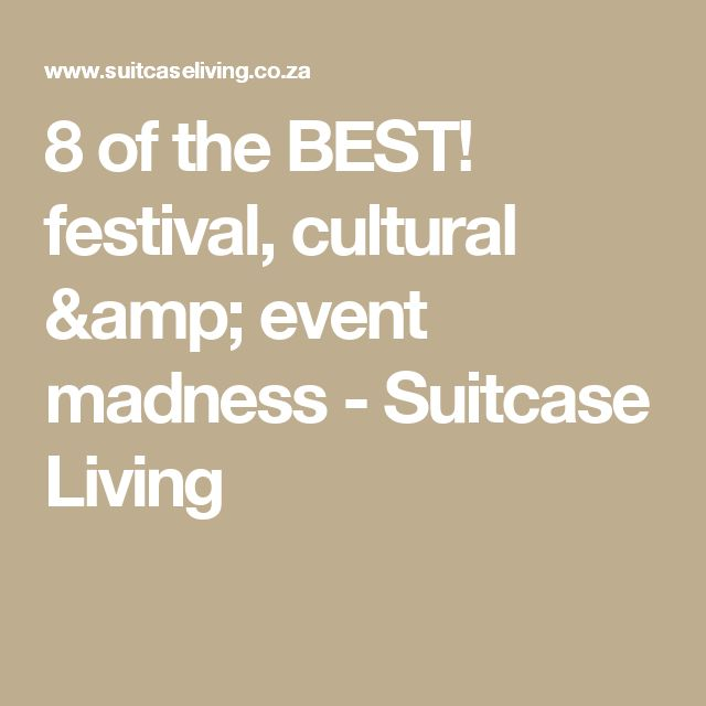 8 of the BEST! festival, cultural & event madness - Suitcase Living