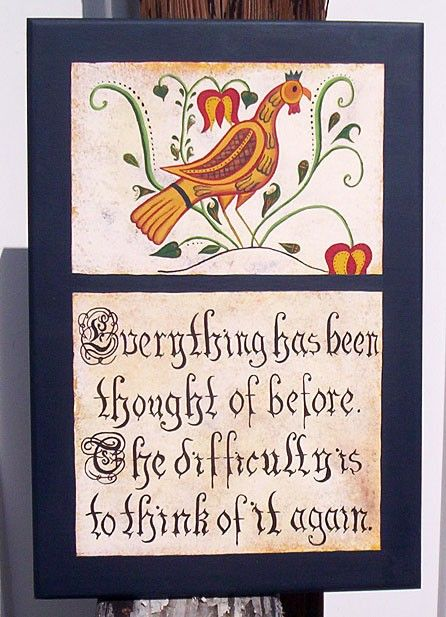 Everything has been thought of before. The difficulty is to think of it again.   Fraktur Little Birds