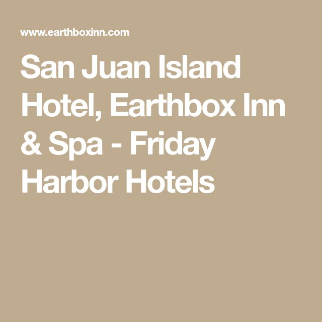 San Juan Island Hotel, Earthbox Inn & Spa - Friday Harbor Hotels