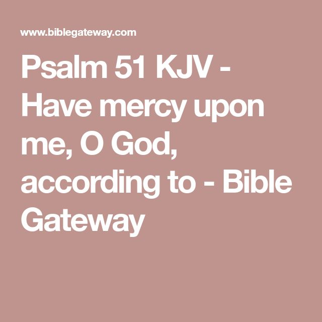 Psalm 51 KJV - Have mercy upon me, O God, according to - Bible Gateway