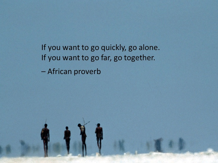 """""""If You Want To Go Quickly, Go Alone. If You Want To Go"""