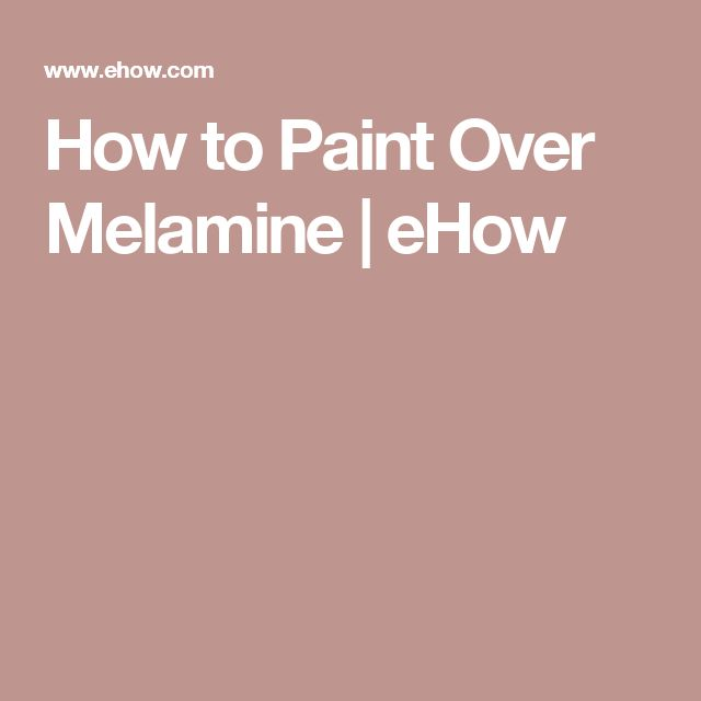How to Paint Over Melamine | eHow