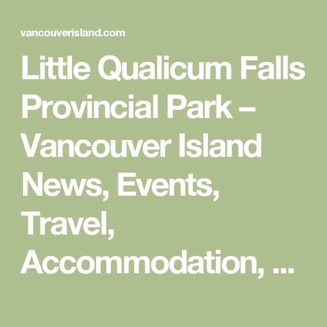 Little Qualicum Falls Provincial Park – Vancouver Island News, Events, Travel, Accommodation, Adventure, Vacations