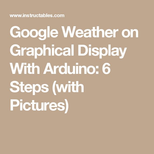 Google Weather on Graphical Display With Arduino: 6 Steps (with Pictures)