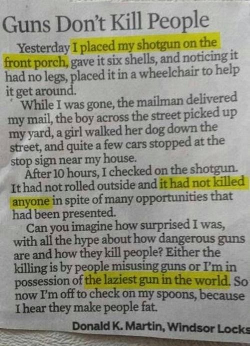 Guns don't kill people. As an australian i don't agree but that doesn't matter cause apparently we live on another planet with our crazy no gun laws