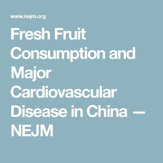 Fresh Fruit Consumption and Major Cardiovascular Disease in China — NEJM