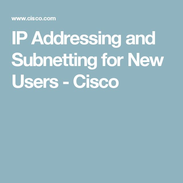 IP Addressing and Subnetting for New Users - Cisco