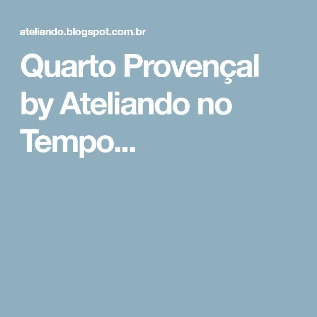 Quarto Provençal by Ateliando no Tempo...