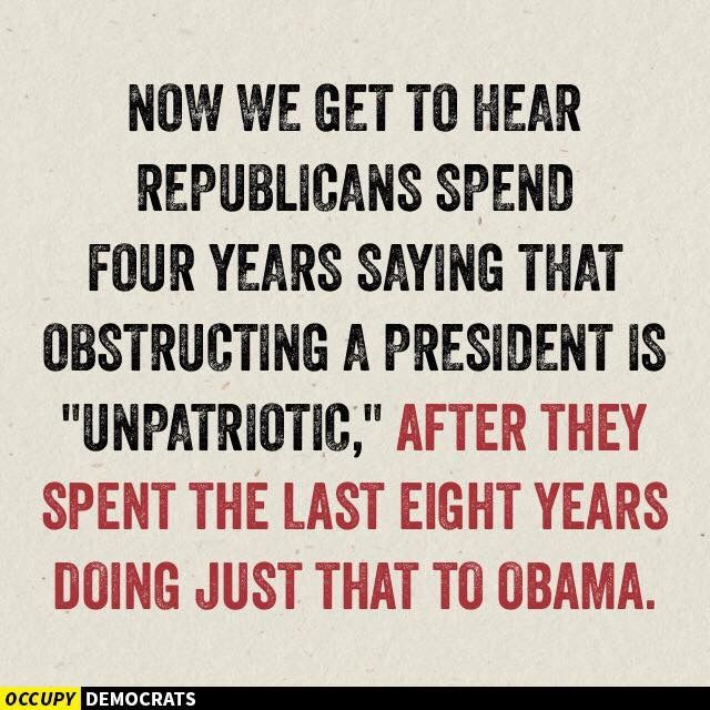 """Now we get to hear Republicans spend four years saying that obstructing a president is 'unpatriotic,' after they spent the last eight years doing just that to Obama."" #obstruction #hypocrisy #Republican"
