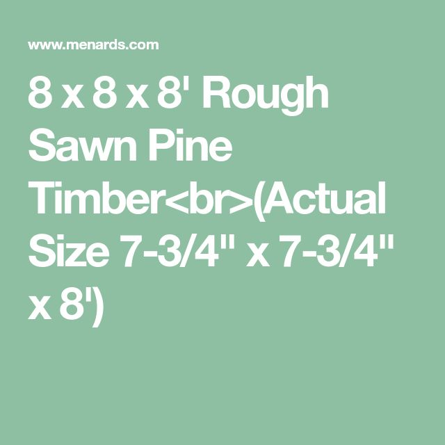 "8 x 8 x 8' Rough Sawn Pine Timber<br>(Actual Size 7-3/4"" x 7-3/4"" x 8')"