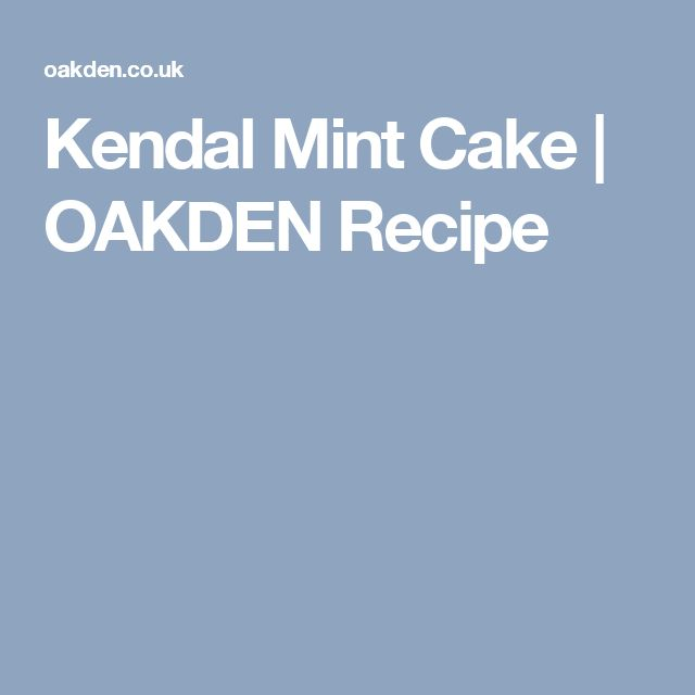Kendal Mint Cake | OAKDEN Recipe
