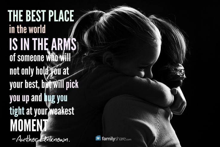 The best place in the world is in the hands of someone who will not only hold you at your best, but will pick you up and hug you tight at your weakest moment. -Unknown