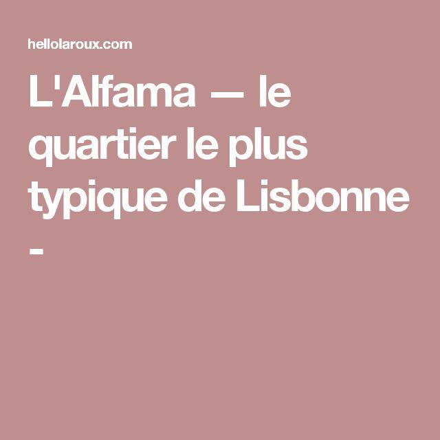 L'Alfama — le quartier le plus typique de Lisbonne -