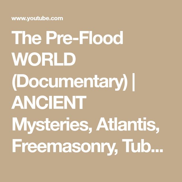 The Pre-Flood WORLD (Documentary) | ANCIENT Mysteries, Atlantis, Freemasonry, Tubal Cain, - YouTube