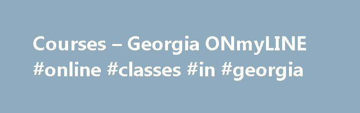 """Courses – Georgia ONmyLINE #online #classes #in #georgia http://philippines.remmont.com/courses-georgia-onmyline-online-classes-in-georgia/  # Click column headers to sort by ascending or descending order. To filter the results, use the search box located just above the table on the right. Filtered searches are Not case senstive. Partial word searches Are supported. You may search multiple keywords. For example, a search for """"bio valdosta"""" would retrieve all courses offered by Valdosta State…"""