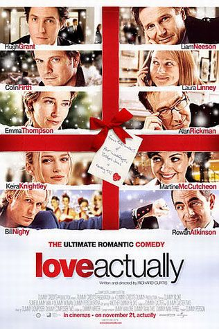 Love Actually (2003) --I love the movie, love Colin Firth and especially love, love, love Hugh Grant