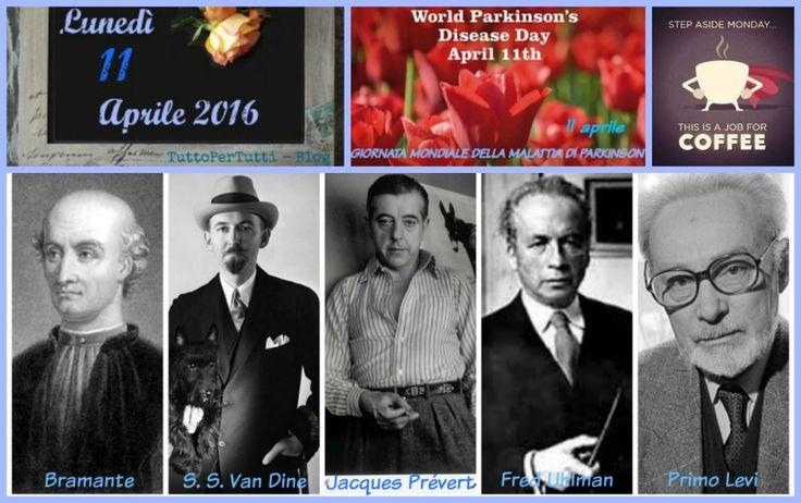 """11 APRILE 2016 - Lunedì - GIORNATA MONDIALE DELLA MALATTIA DI PARKINSON  """"Buon""""......lunedì! Compleanni, addii, storia e le notizie curiose: Almanacco completo in 1 clik sul blog ----> http://tucc-per-tucc.blogspot.it/2016/04/11-aprile-2016-lunedi-giornata-mondiale.html"""
