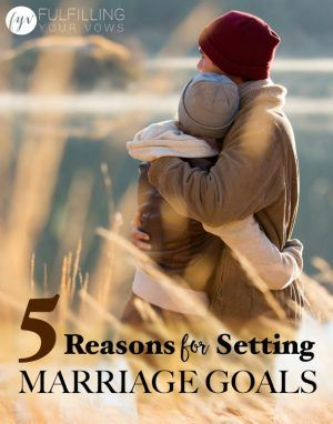 5 Reaons for Setting Marriage Goals