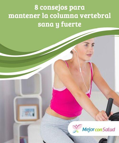 8 consejos para mantener la #columna vertebral sana y fuerte  Para favorecer la salud de la columna es muy importante que procuremos cuidar de nuestra higiene #postural y que realicemos #ejercicios para fortalecer los músculos de la zona #HábitosSaludables