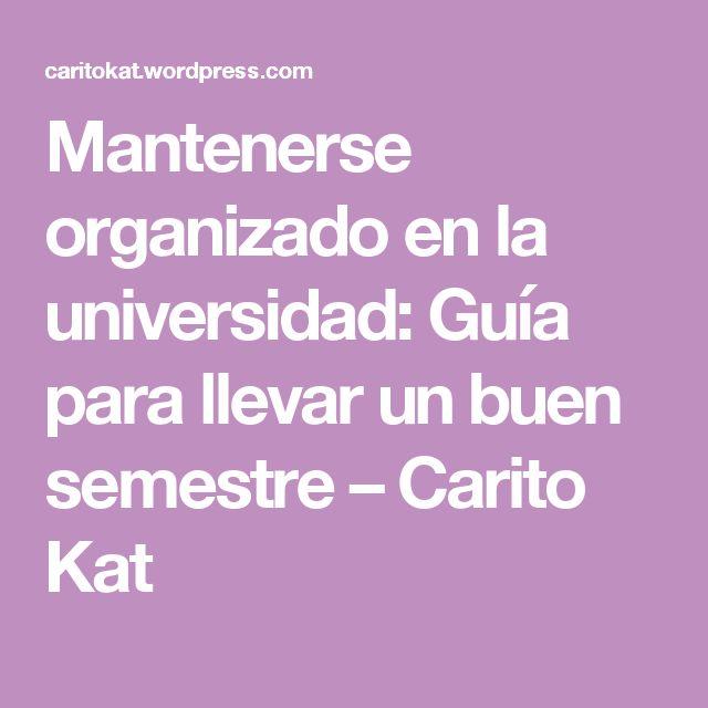 Mantenerse organizado en la universidad: Guía para llevar un buen semestre – Carito Kat