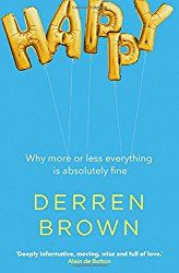 Reviews of Happy: Why More Or Less Everything Is Absolutely Fine.