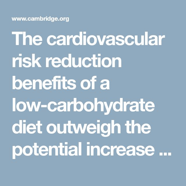 The cardiovascular risk reduction benefits of a low-carbohydrate diet outweigh the potential increase in LDL-cholesterol | British Journal of Nutrition | Cambridge Core