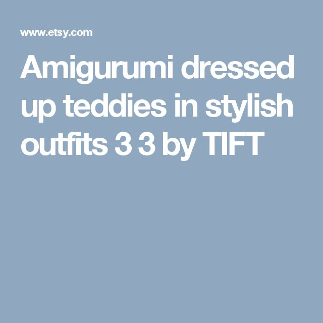 Amigurumi dressed up teddies in stylish outfits 3 3 by TIFT