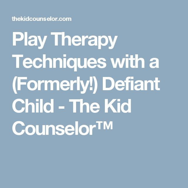Play Therapy Techniques with a (Formerly!) Defiant Child - The Kid Counselor™