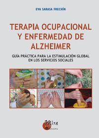 Terapia ocupacional y enfermedad de alzheimer: Guía práctica para la estimulación global en los servicios sociales - Mira Editores
